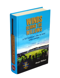 Winds Behind The Willows - A Sri Lankan's life in love with cricke